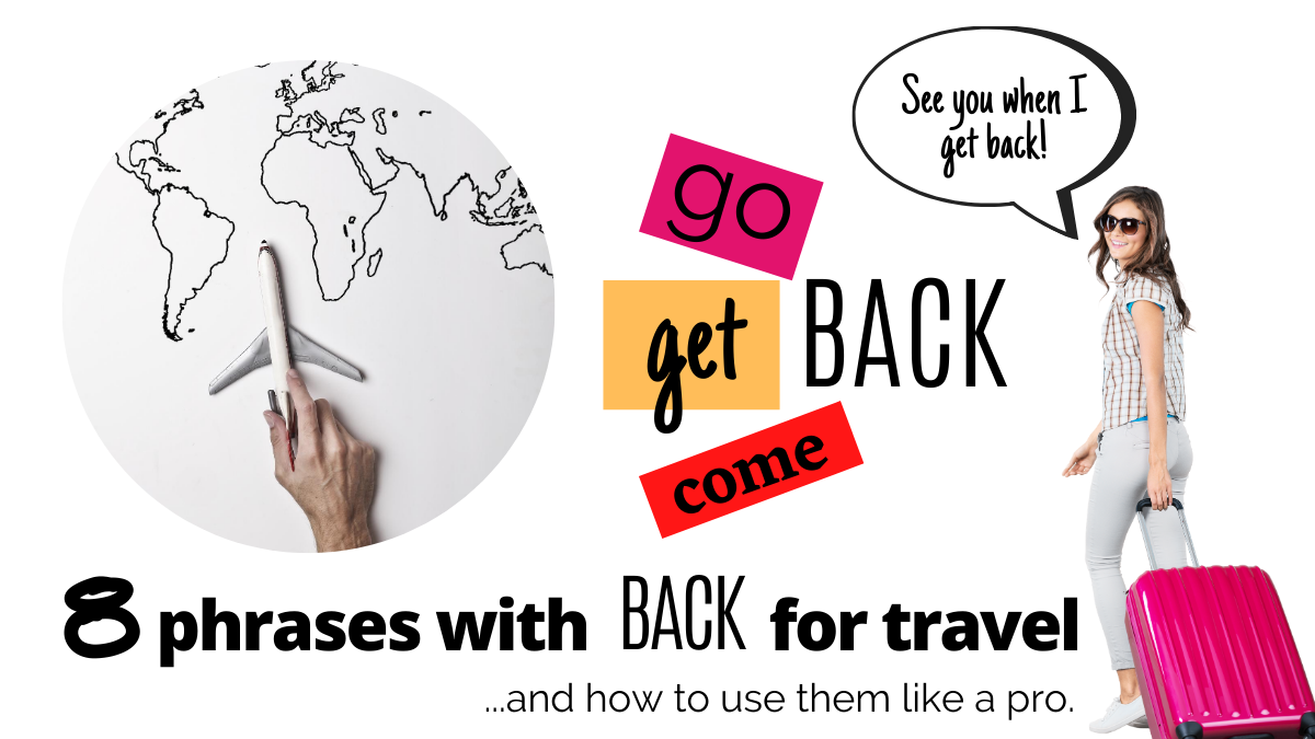"""Eight phrases with """"back"""" for travel and how to use them like a pro."""