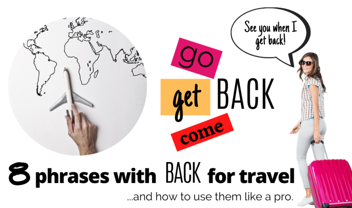 "Eight phrases with ""back"" for travel and how to use them like a pro."