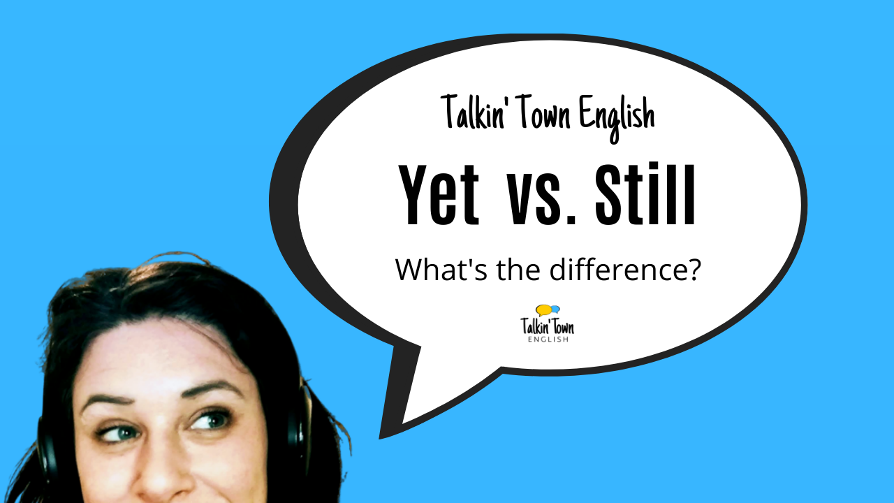 Yet vs. still: What's the difference?